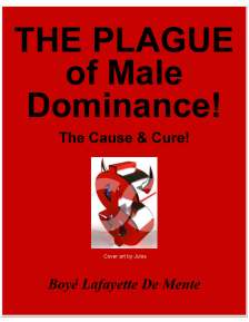 A detailed explanation of why and how male dominance has been a plague on humanity since Day One, and what could and should be done about it.